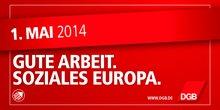 1. Mai 2014 - Gute Arbeit. Soziales Europa.