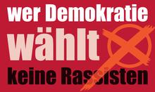 Wer Demokratie WÄHLT keine Rassisten
