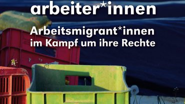 Die modernen Wanderarbeiter*innen-Arbeitsmigrant*innen im Kampf um ihre Rechte